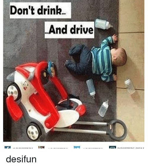 Dont Drink And Drive: Don't drink.  And drive desifun