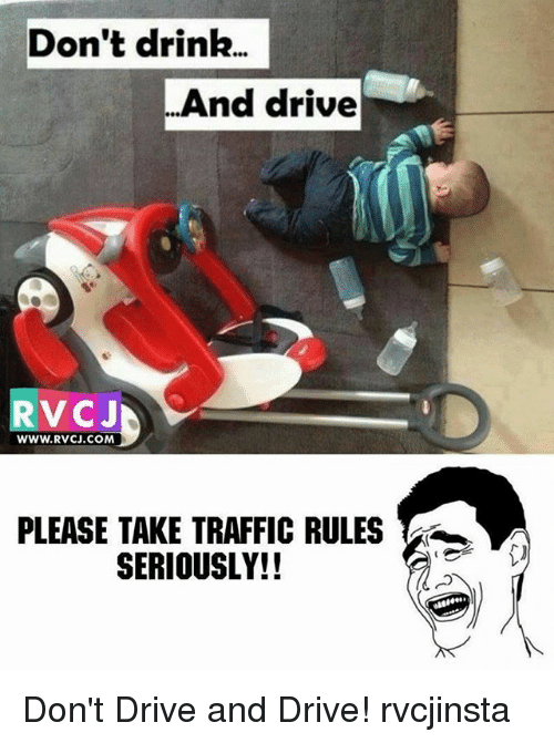 Dont Drink And Drive: Don't drink..  And drive  RVCJ  WWW.RVCJ.COM  PLEASE TAKE TRAFFIC RULES  SERIOUSLY!! Don't Drive and Drive! rvcjinsta