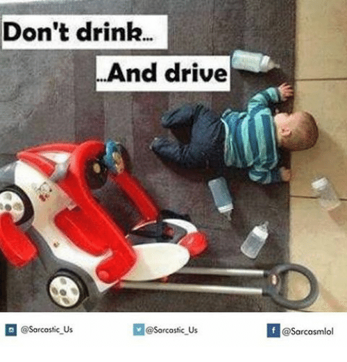 Dont Drink And Drive: Don't drink...  And drive  @sarcastic Us  @Sarcastic Us  If @Sarcasmlol