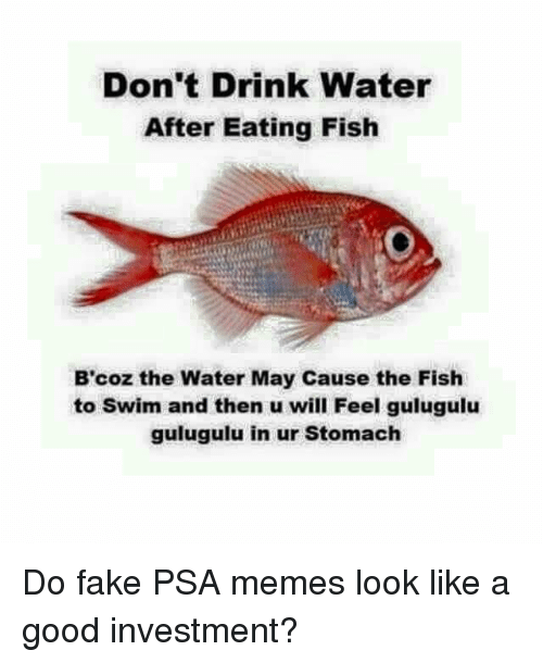 Don 39 t drink water after eating fish b 39 coz the water may for Fake fish that swim