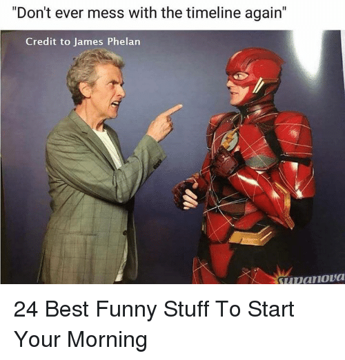 """Best Funny: """"Don't ever mess with the timeline again""""  Credit to James Phelan 24 Best Funny Stuff To Start Your Morning"""