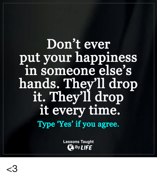 Afbeeldingsresultaat voor don't put your happiness in someone else's hand