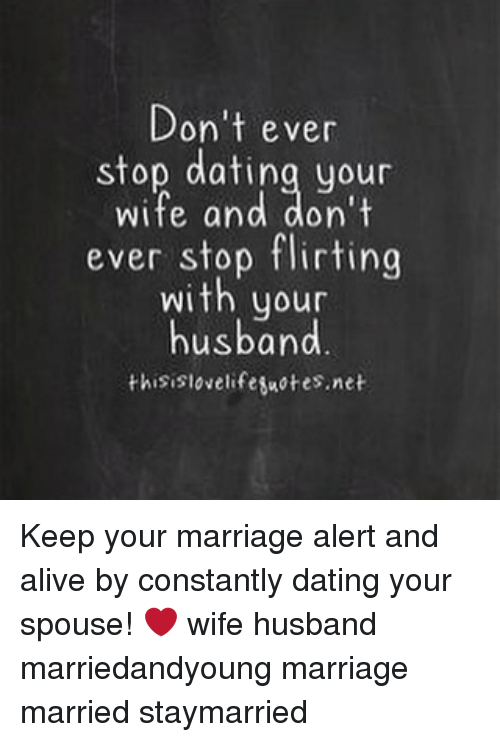 Don Ever Stop Dating Your Wife