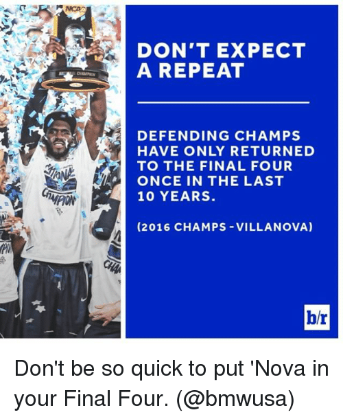 Villanova: DON'T EXPECT  A REPEAT  DEFENDING CHAMPS  HAVE ONLY RETURNED  TO THE FINAL FOUR  ONCE IN THE LAST  T4 10 YEARS  (2016 CHAMPS-VILLANOVA)  b/r Don't be so quick to put 'Nova in your Final Four. (@bmwusa)