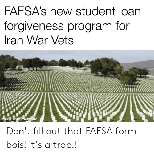 FAFSA: Don't fill out that FAFSA form bois! It's a trap!!
