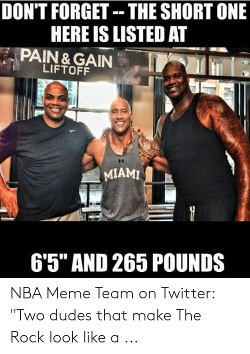 """The Rock Meme: DON'T FORGET- THE SHORT ONE  HERE IS LISTED AT  PAIN& GAIN  LIFTOFF  MIAMI  65"""" AND 265 POUNDS NBA Meme Team on Twitter: """"Two dudes that make The Rock look like a ..."""