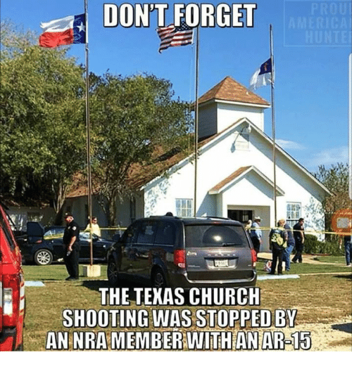 Church, Nra, and  Dont: DON'T FORGET  THE TEKAS CHURCH  SHOOTING WAS STOPPED BY  AN NRA MEMBER WITH ANAR-15