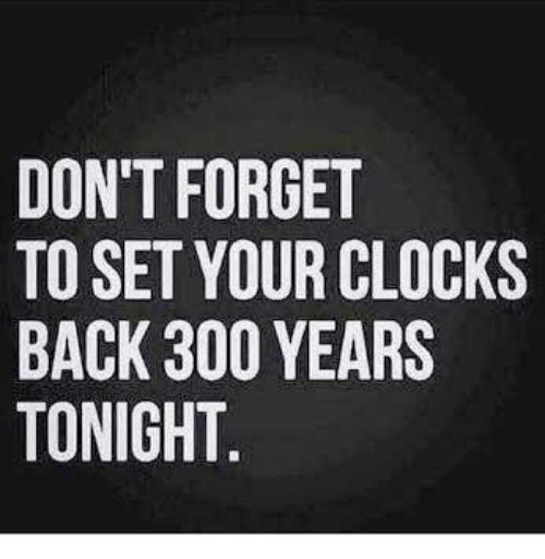 Clock, Memes, and 300: DONT FORGET  TO SET YOUR CLOCKS  BACK 300 YEARS  TONIGHT  OS  LR  TCA  ER  RE  ROO  OYOT  IT3H  TEKI  NS -  NSCN  00A0  DTBT