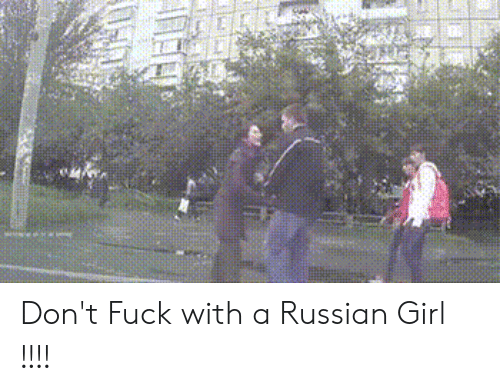 Russian Girl: Don't Fuck with a Russian Girl !!!!