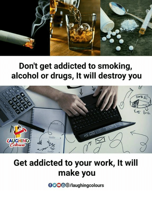 Don't Get Addicted To Smoking Alcohol Or Drugs It Will