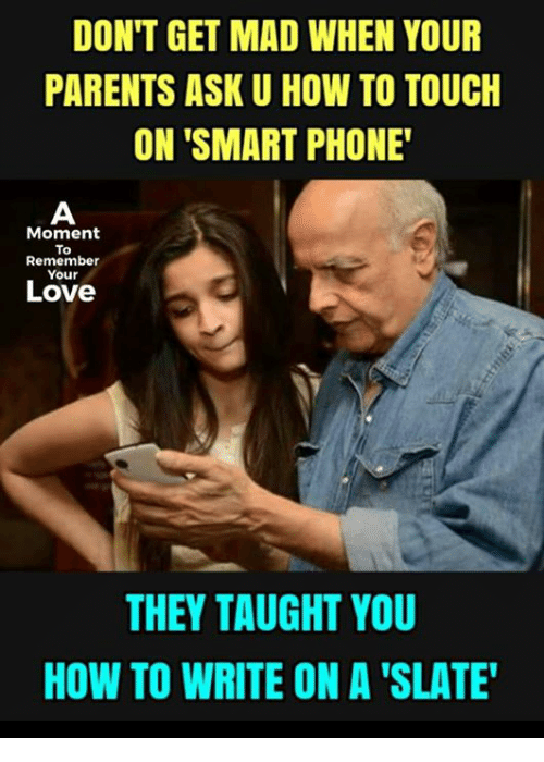 """Smart Phoned: DON'T GET MAD WHEN YOUR  PARENTS ASK U HOW TO TOUCIH  ON 'SMART PHONE  Moment  To  Remember  Your  Love  THEY TAUGHT YOU  HOW TO WRITE ON A 'SLATE"""""""
