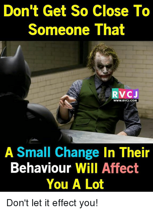 Memes, Affect, and 🤖: Don't Get So Close To  Someone That  RV CJ  WWW. RVCJ.COM  A Small Change  In Their  Behaviour  Will Affect  You A Lot Don't let it effect you!