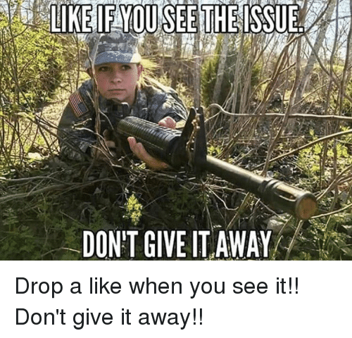 Memes, When You See It, and 🤖: DONT GIVE ITAWAY/ Drop a like when you see it!! Don't give it away!!