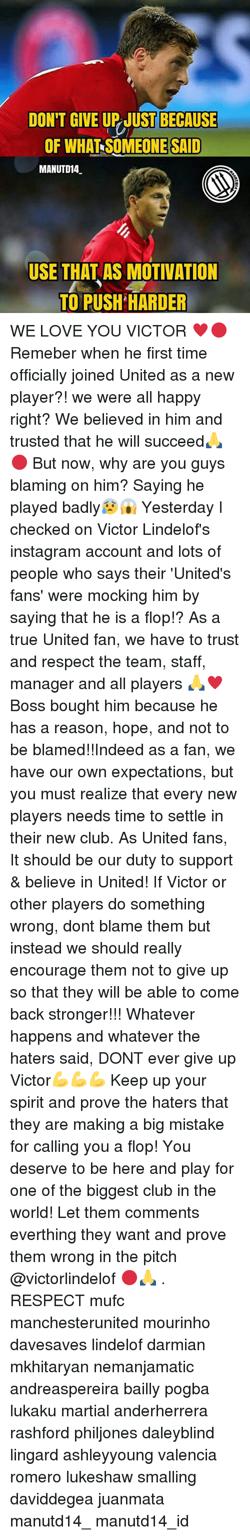 Backes: DON'T GIVE UP JUST BECAUSE  OF WHAT SOMEONE SAID  MANUTD14  USE THAT AS MOTIVATION  TO PUSH HARDER WE LOVE YOU VICTOR ♥🔴 Remeber when he first time officially joined United as a new player?! we were all happy right? We believed in him and trusted that he will succeed🙏🔴 But now, why are you guys blaming on him? Saying he played badly😰😱 Yesterday I checked on Victor Lindelof's instagram account and lots of people who says their 'United's fans' were mocking him by saying that he is a flop!? As a true United fan, we have to trust and respect the team, staff, manager and all players 🙏♥ Boss bought him because he has a reason, hope, and not to be blamed!!Indeed as a fan, we have our own expectations, but you must realize that every new players needs time to settle in their new club. As United fans, It should be our duty to support & believe in United! If Victor or other players do something wrong, dont blame them but instead we should really encourage them not to give up so that they will be able to come back stronger!!! Whatever happens and whatever the haters said, DONT ever give up Victor💪💪💪 Keep up your spirit and prove the haters that they are making a big mistake for calling you a flop! You deserve to be here and play for one of the biggest club in the world! Let them comments everthing they want and prove them wrong in the pitch @victorlindelof 🔴🙏 . RESPECT mufc manchesterunited mourinho davesaves lindelof darmian mkhitaryan nemanjamatic andreaspereira bailly pogba lukaku martial anderherrera rashford philjones daleyblind lingard ashleyyoung valencia romero lukeshaw smalling daviddegea juanmata manutd14_ manutd14_id