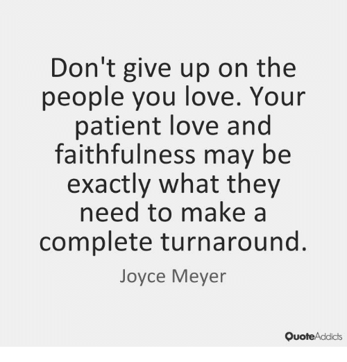 dont give up on the people you love your patient 5079499 don't give up on the people you love your patient love and