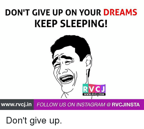 Keep Sleeping: DON'T GIVE UP ON YOUR  DREAMS  KEEP SLEEPING!  RVCJ  WWW. RVCJ.COM  www.rvcj in FOLLOW US ON INSTAGRAM RVCJINSTA Don't give up.
