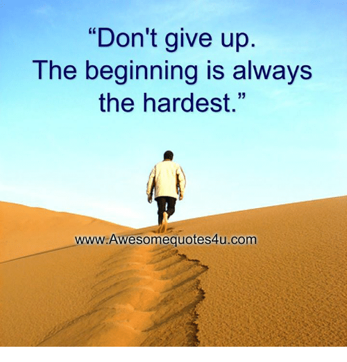 Dont Give Up The Beginning Is Always The Hardest 15