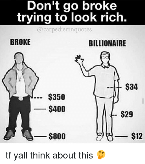 Don't Go Broke Trying To Look Rich A Carpediemunquotes