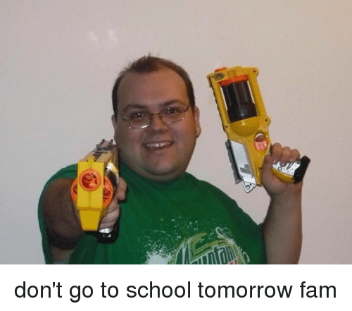 Don't Go to School Tomorrow Fam | Fam Meme on SIZZLE