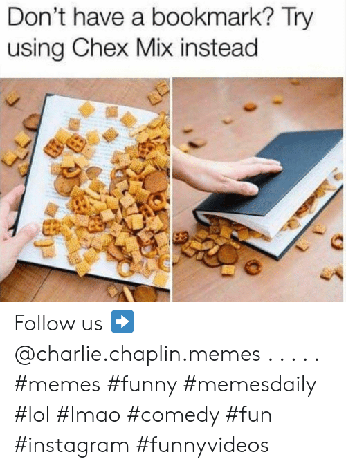 Memes Funny: Don't have a bookmark? Try  using Chex Mix instead Follow us ➡️ @charlie.chaplin.memes . . . . . #memes #funny #memesdaily #lol #lmao #comedy #fun #instagram #funnyvideos