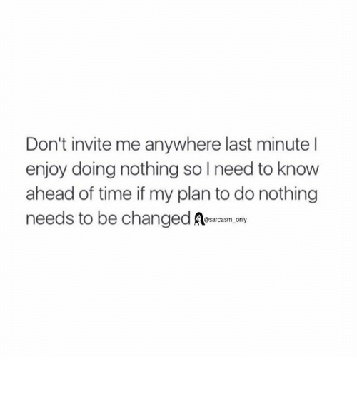 dont invite me anywhere last minute l enjoy doing nothing 2407413 don't invite me anywhere last minute l enjoy doing nothing so l,Last Minute Invite