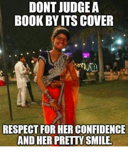 pretty smile: DONT JUDGE A  BOOK BY ITS COVEF  RESPECT FOR HER CONFIDENCE  AND HER PRETTY SMILE