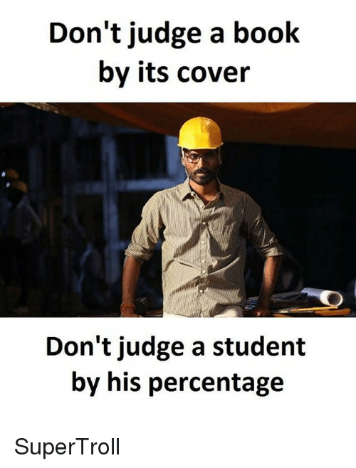 dont judge a book by its cover: Don't judge a book  by its cover  Don't judge a student  by his percentage SuperTroll