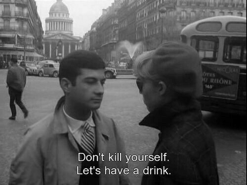 have a drink: Don't kill yourself.  Let's have a drink