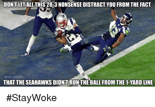Nfl, Yard, and Distraction: DONT LET  ALLTHIS 28-3 NONSENSE DISTRACT YOU FROM THE FACT  ONFLMEMES  THAT THE SEAHAWKSDIDNTRUNTHEBALL FROM THE 1-YARD LINE #StayWoke