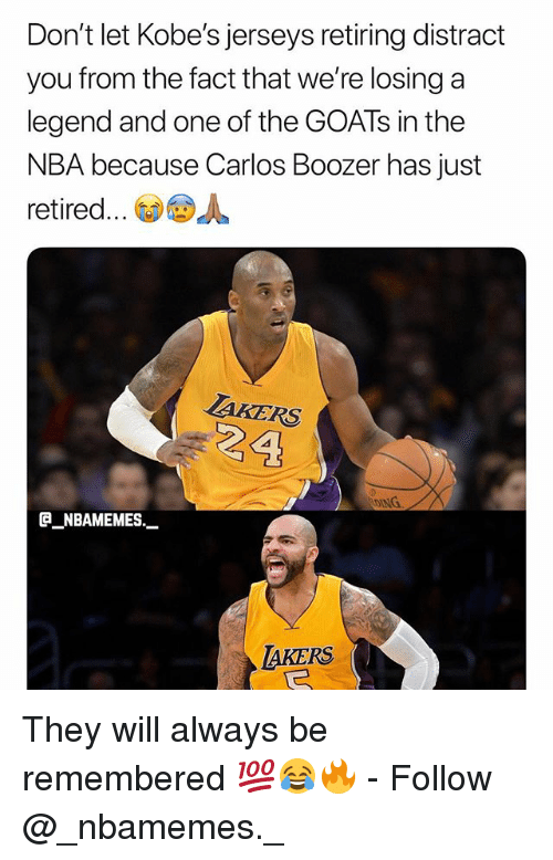 Memes, Nba, and 🤖: Don't let Kobe's jerseys retiring distract  you from the fact that we're losing a  legend and one of the GOATs in the  NBA because Carlos Boozer has just  retired ③ⓤdL  AKERS  @_ABAMEMEs.一  AKERS They will always be remembered 💯😂🔥 - Follow @_nbamemes._
