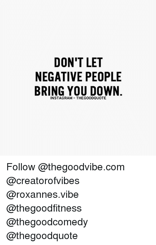 Negative People Quotes Bring You Down Reminder Dont Let People