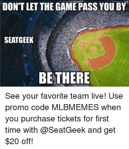 Mlb, The Game, and Game: DON'T LET THE GAME PASS YOU BY  SEATGEEK  BETHERE See your favorite team live! Use promo code MLBMEMES when you purchase tickets for first time with @SeatGeek and get $20 off!