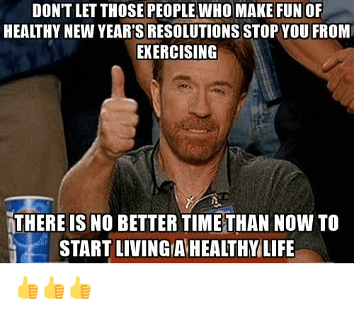 New Year's Resolutions: DON'T LET THOSE PEOPLE WHO MAKE FUN OF  HEALTHY NEW YEAR'S RESOLUTIONS STOP YOU FROM  EKERCISING  THERE IS NO BETTER TIMETHAN NOW TO  START LIVING A HEALTHY LIFE 👍👍👍