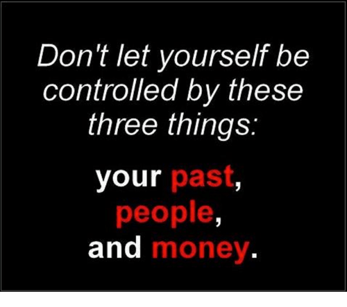 Dont Let Yourself Be Controlled By These Three Things Past Your