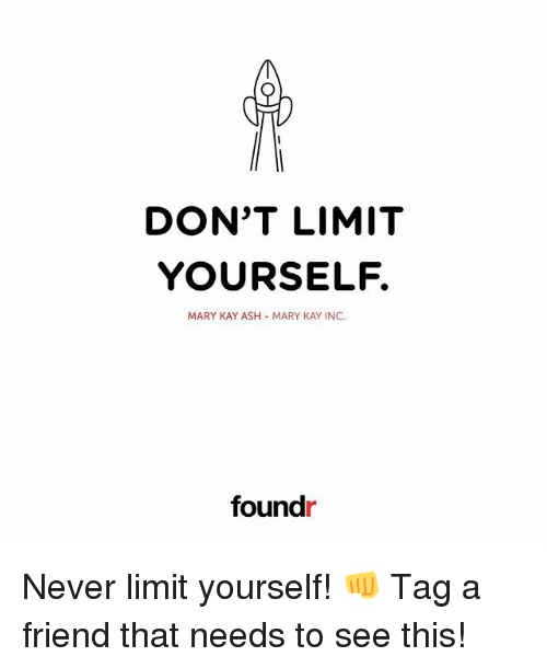 Kaye: DON'T LIMIT  YOURSELF.  MARY KAY ASH MARY KAY INC.  found Never limit yourself! 👊 Tag a friend that needs to see this!