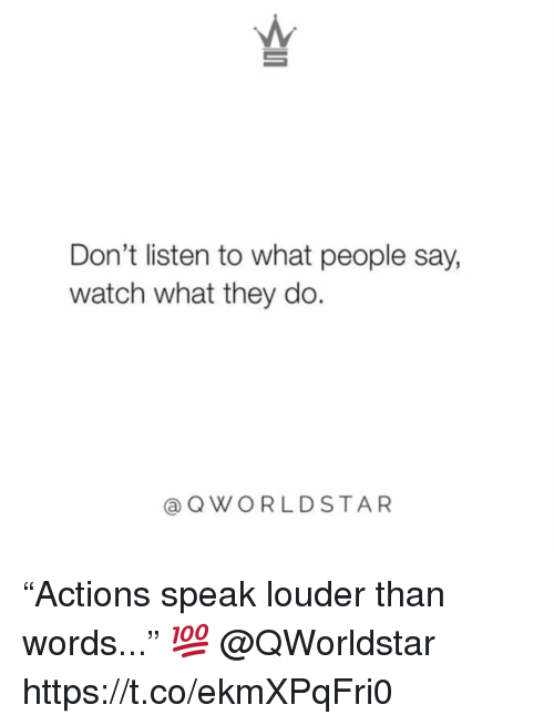 "Watch, Speak, and They: Don't listen to what people say,  watch what they do  aQWORLDSTAR ""Actions speak louder than words..."" 💯 @QWorldstar https://t.co/ekmXPqFri0"