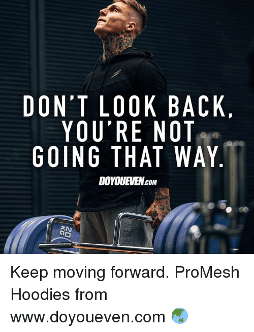 don 39 t look back you 39 re not going that way doyouevencom keep moving forward promesh hoodies from. Black Bedroom Furniture Sets. Home Design Ideas