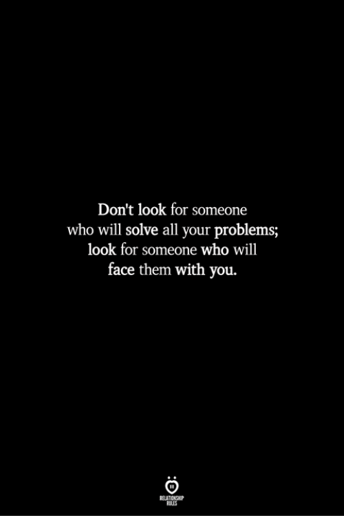 Who, Will, and Them: Don't look for someone  who will solve all your problems;  look for someone who will  face them with you.  ILES