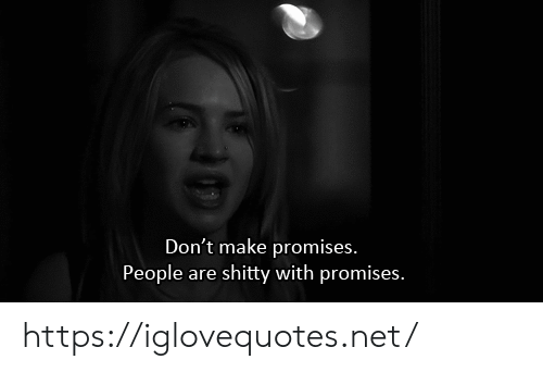 Promises: Don't make promises.  People  shitty with promises.  are https://iglovequotes.net/