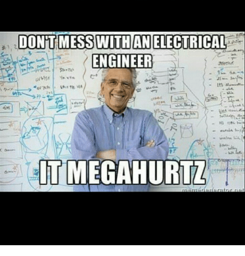 Engineering, Electric, and Dont Mess: DONT MESS WITH AN ELECTRICAL  ENGINEER  ITMEGAHURTL