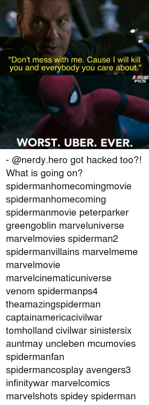 """Dont Mess With Me: """"Don't mess with me. Cause I will kill  you and everybody you care about.""""  MARVELOUS  PICS  WORST. UBER. EVER. - @nerdy.hero got hacked too?! What is going on? spidermanhomecomingmovie spidermanhomecoming spidermanmovie peterparker greengoblin marveluniverse marvelmovies spiderman2 spidermanvillains marvelmeme marvelmovie marvelcinematicuniverse venom spidermanps4 theamazingspiderman captainamericacivilwar tomholland civilwar sinistersix auntmay uncleben mcumovies spidermanfan spidermancosplay avengers3 infinitywar marvelcomics marvelshots spidey spiderman"""