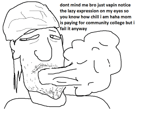 Chill, College, and Community: dont mind me bro just vapin notice  the lazy expression on my eyes so  you know how chill i am haha mom  is paying for community college but i  fail it anyway