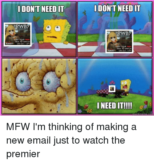 """Mfw, Email, and Free: DON'T NEED IT  IDON'T NEED IT  VOLUME 5  RWBY  VOLUME 5  START YOUR FREE  TRIAL TO WATCH  FIRST★ ON OCT. 14"""" .  START YOUR FREE  TRIAL TO WATCH  FIRST ON OCT. 14TH!  RWB  I NEED IT!!!"""