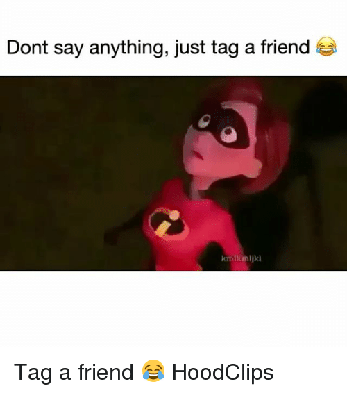 Funny, Say Anything..., and Friend: Dont say anything, just tag a friend  cmlimljkl Tag a friend 😂 HoodClips