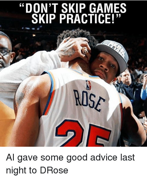 "Advice, Nba, and Last Night: DON'T SKIP GAMES  SKIP PRACTICE!"" AI gave some good advice last night to DRose"