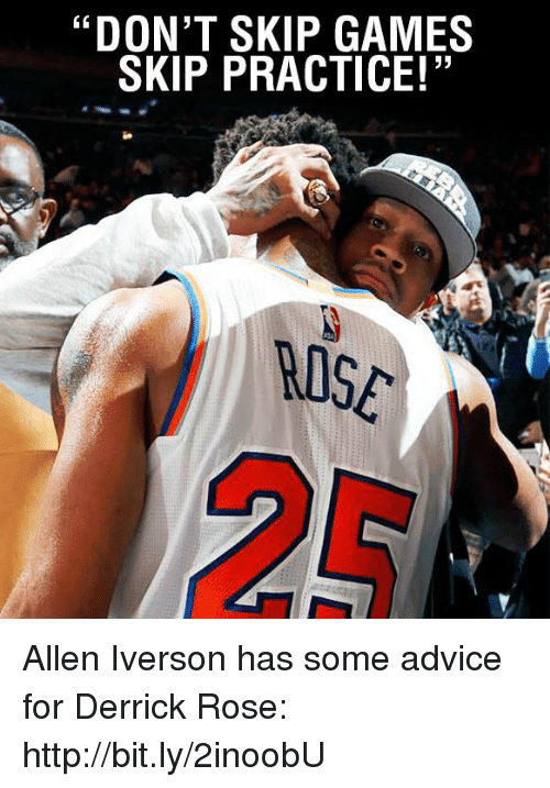 Advice, Allen Iverson, and Derrick Rose: DON'T SKIP GAMES  SKIP PRACTICE!''  WISE Allen Iverson has some advice for Derrick Rose: http://bit.ly/2inoobU