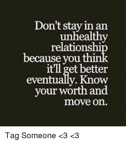 Memes, 🤖, and Moving On: Don't stay in an  unhealthy  relationshi  because you  it'll get better  eventually. Know  your worth and  move on. Tag Someone <3 <3
