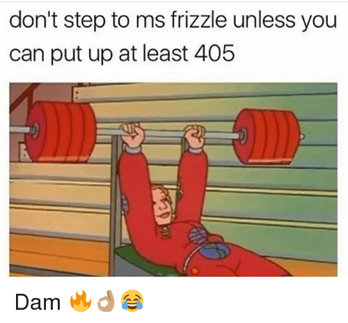 Ms. Frizzle: don't step to ms frizzle unless you  can put up at least 405 Dam 🔥👌🏽😂