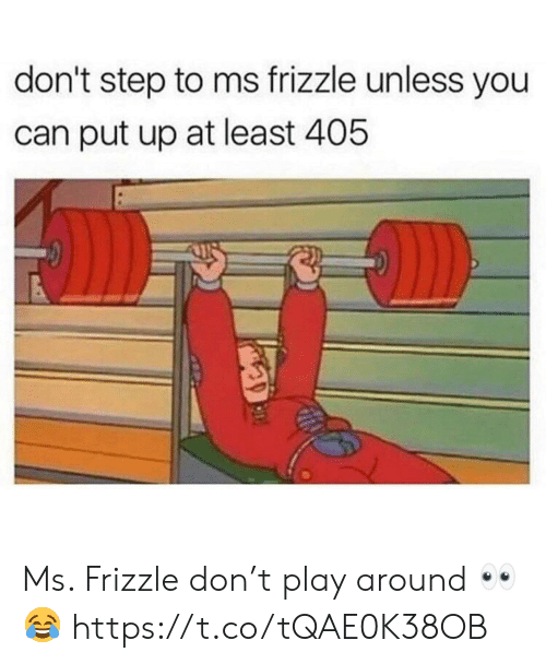 Ms. Frizzle: don't step to ms frizzle unless you  can put up at least 405 Ms. Frizzle don't play around 👀😂 https://t.co/tQAE0K38OB