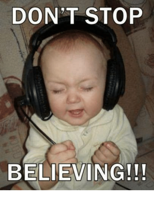 Don't Stop Believing: DONT STOP  BELIEVING!!!
